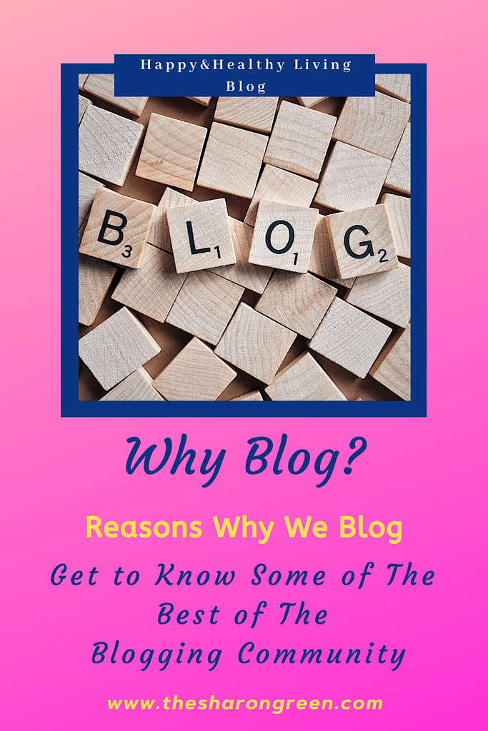 Why Blog? Reasons why we blog. Meet some of the best of the great blogging community and read their reasons why they started their blogs.  #blogging #amwriting #bloglovin#mentalhealth #lifestyleblogger #seo #newpost #travelblogs #healthblogs #family #yolo