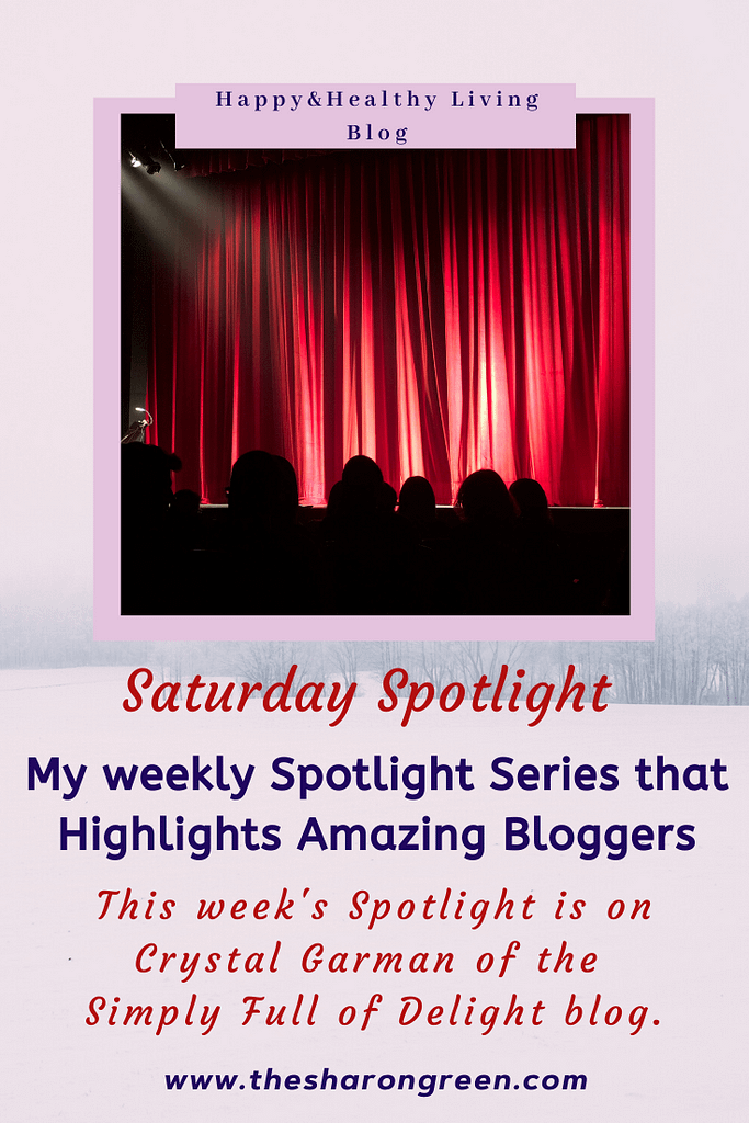 My Saturday Spotlight Series continues! This week I'm overjoyed to introduce you to Crystal Garman of the Simply Full of Delight blog. #SaturdaySpotlight #spotlightseries #bloggerspotlight #blogstofollow #blogsIfollow #followme #blogfollow #blogging #amwriting #bloglovin#mentalhealth #lifestyleblogger #seo #newpost #travelblogs #momblogs #healthblogs #family #yolo
