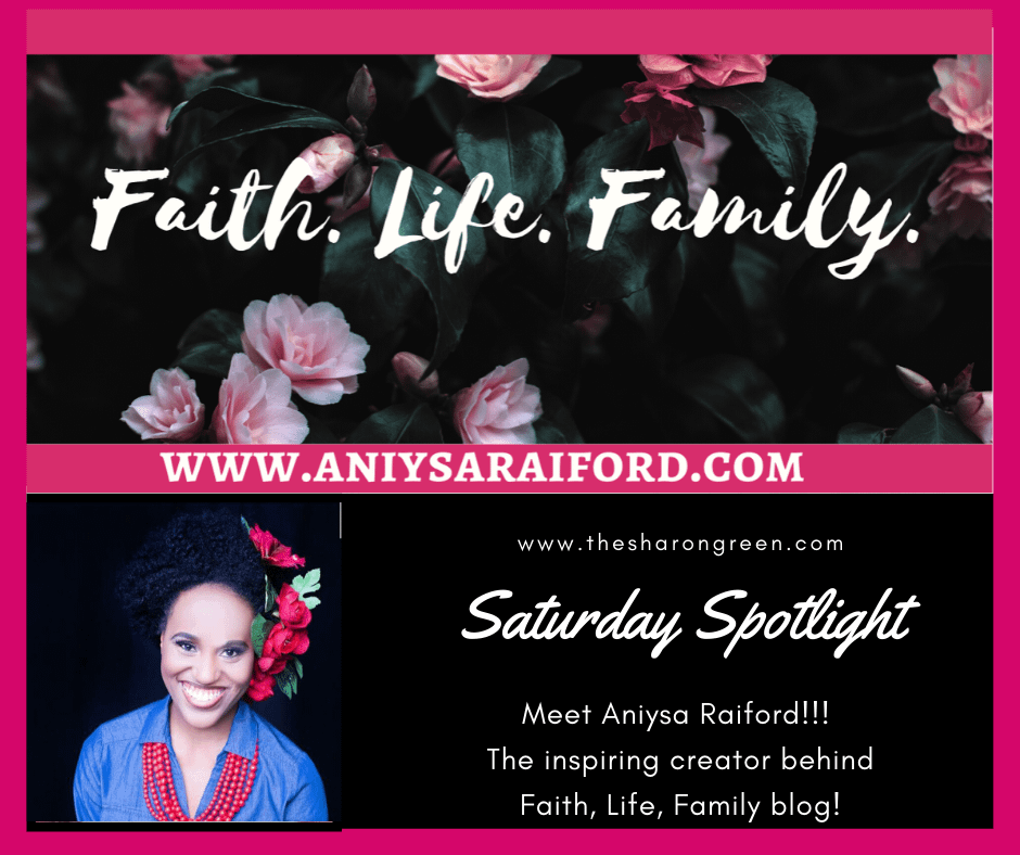 Saturday Spotlight Series continues!  This week is Episode 5 with Aniysa Raiford of the Faith, Life, Family blog! Meet Aniysa and check out her blog! I am excited to continue this Series as a way to introduce you to some really amazing blogs! #SaturdaySpotlight #spotlightseries #bloggerspotlight #blogstofollow #blogsIfollow #followme #blogfollow #blogging #amwriting #bloglovin#mentalhealth #lifestyleblogger #seo #newpost #travelblogs #momblogs #healthblogs #family #yolo